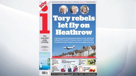 The i: Tory rebels let fly on Heathrow: Johnson and Greening lead Cabinet revolt, with Boris calling £17bn project to expand airport 'undeliverable'. Goldsmith quits to fight by-election in flight-path seat