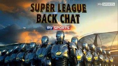 Super League Back Chat - Ep 4