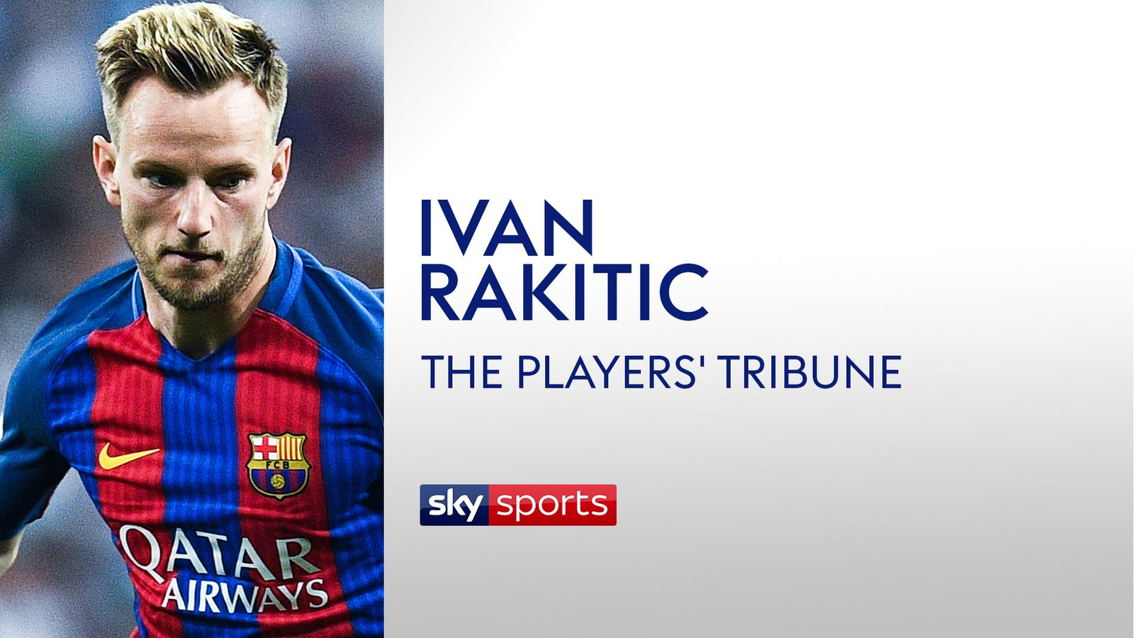 Ivan Rakitic on his journey to Barcelona from Schalke via Seville