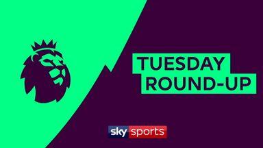 Premier League Tuesday round-up