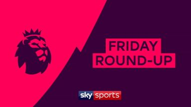 Premier League Friday Round-Up