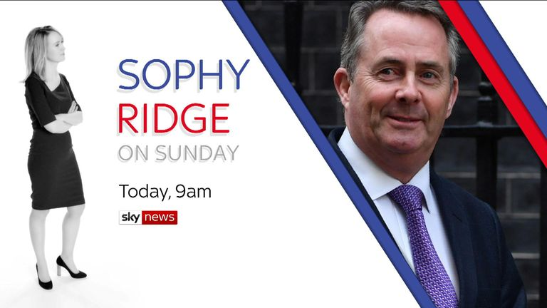 Liam Fox will be speaking to Sophy Ridge on Sunday this morning