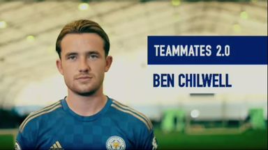 Chilwell: Teammates 2.0