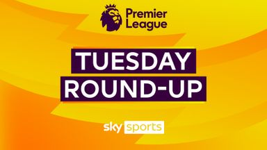Premier League: Tuesday Round-up