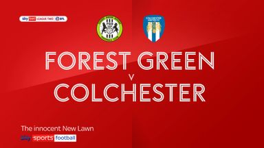 Forest Green 3-0 Colchester