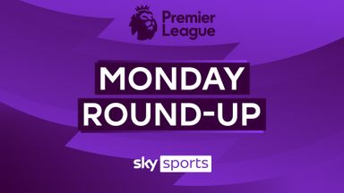 Premier League: Monday Round-up