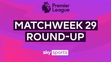 PL Roundup: Matchweek 29
