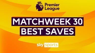 PL Best Saves: Matchweek 30