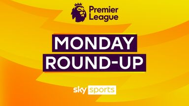 Premier League Monday Roundup