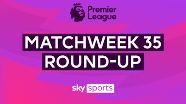 Premier League MW35 round-up