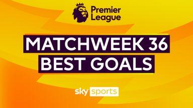 PL Best Goals: Matchweek 36