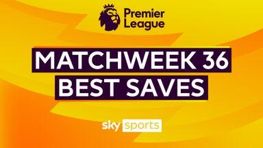 PL Best Saves: Matchweek 36