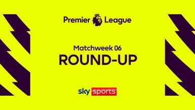 Premier League: MW6 Round-up